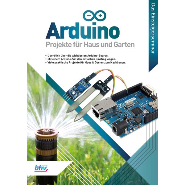 Arduino - Projekte für Haus und Garten - Das Einsteigerseminar